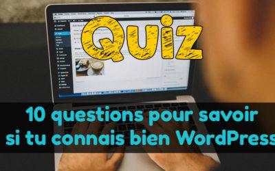 10 questions pour savoir si tu connais bien WordPress